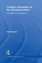 Turkeys Accession to the European Union : Politics of Exclusion? - Hughes, Edel