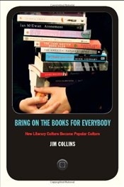 Bring on the Books for Everybody : How Literary Culture Became Popular Culture - Collins, Jim