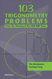 103 Trigonometry Problems: From the Training of the USA Imo Team - Andreescu, Titu