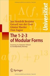 1-2-3 of Modular Forms: Lectures at a Summer School in Nordfjordeid, Norway  - Bruinier, Jan Hendrik