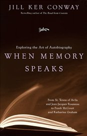 When Memory Speaks: Reflections on Autobiography - Conway, Jill Ker