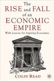 Rise and Fall of an Economic Empire : With Lessons for Aspiring Economies - Read, Colin