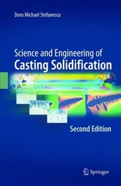 Science and Engineering of Casting Solidification 2E - Stefanescu, Doru Michael