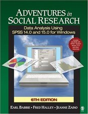 Adventures in Social Research 6e : Data Analysis Using SPSS 14.0 and 15.0 for Windows - Babbie, Earl