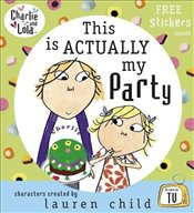 Charlie and Lola : This is Actually My Party - Child, Lauren
