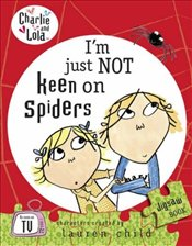 Charlie and Lola : Im Just Not Keen on Spiders - Child, Lauren