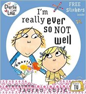 Charlie and Lola : Im Really Ever So Not Well - Child, Lauren