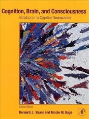 Cognition, Brain and Consciousness 2E : Introduction to Cognitive Neuroscience - Baars, Bernard J.