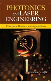 Photonics and Laser Engineering 1E : Principles, Devices and Applications - Sennaroğlu, Alphan