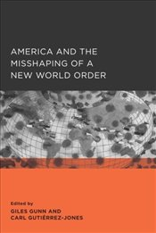 America and the Misshaping of a New World Order - Gunn, Giles