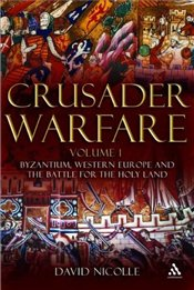 Crusader Warfare 1 : Byzantium, Western Europe and the Battle of the Holy Land - Nicolle, David