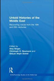 Untold Histories of the Middle East : Recovering Voices from the 19th and 20th Centuries  - Singer, Amy