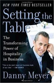Setting the Table : The Transforming Power of Hospitality in Business - Danny, Meyer