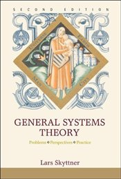 General Systems Theory 2e: Problems, Perspectives, Practice - Skyttner, Lars
