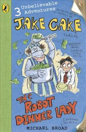 Jake Cake: The Robot Dinner Lady - Broad, Michael