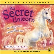 My Secret Unicorn : The Magic Spell and Dreams Come True - Chapman, Linda