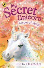 My Secret Unicorn : Keeper of Magic - Chapman, Linda