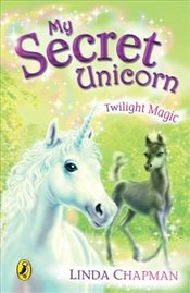 My Secret Unicorn : Twilight Magic - Chapman, Linda