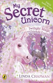 My Secret Unicorn : Twilight Magic and Friends Forever - Chapman, Linda