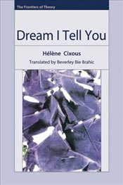 Dream I Tell You  - Cixous, Helene