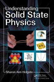 Understanding Solid State Physics : Accessible Introduction for Undergraduates - Holgate, S.-A.