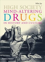 High Society : Mind Altering Drugs in History and Culture - Jay, Mike
