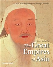 Great Empires of Asia : How Asias Mighty Empires Challenged the World - Masselos, Jim