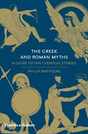 Greek and Roman Myths : Guide to the Classical Stories - Matyszak, Philip