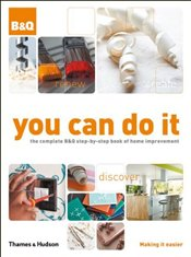 You Can Do it 4e : Complete B&Q Step-by-step Book of Home Improvement -