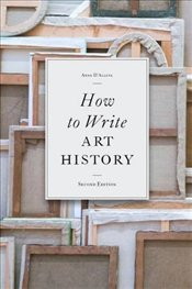 How to Write Art History 2e - DAlleva, Anne