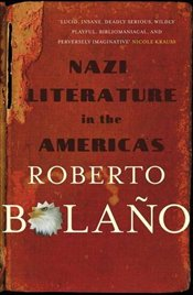 Nazi Literature in the Americas - Bolano, Roberto