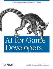 AI for Game Developers: Creating Intelligent Behavior in Games - Bourg, David M.