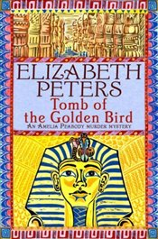 Tomb of the Golden Bird: An Amelia Peabody Murder Mystery - Peters, Elizabeth