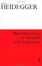 Phenomenology of Intuition and Expression  - Heidegger, Martin