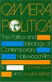 Camera Politica: The Politics and Ideology of Contemporary Hollywood Film - Ryan, Michael