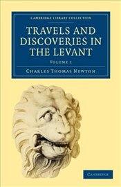 Travels and Discoveries in the Levant Volume 1 - Newton, Charles Thomas