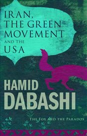 Iran, The Green Movement and the USA : The Fox and the Paradox - Dabashi, Hamid
