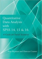 Quantitative Data Analysis with SPSS 14, 15 and 16 : A Guide for Social Scientists - Bryman, Alan