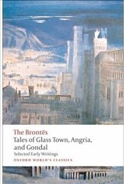 Brontes : Tales of Glass Town, Angria, and Gondal : Selected Early Writings - Alexander, Christine