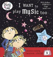 Charlie and Lola : I Want To Play Music Too - Child, Lauren