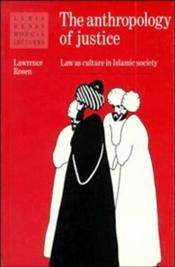 ANTHROPOLOGY OF JUSTICE : Law as Culture in Islamic Society - ROSEN, LAWRENCE