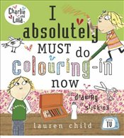 Charlie and Lola : I Absolutely Must Do Colouring-in Now - Child, Lauren
