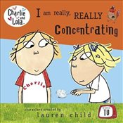 Charlie and Lola : I Am Really, Really Concentrating - Child, Lauren