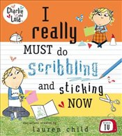 Charlie and Lola : I Really Must Do Scribbling and Sticking Now - Child, Lauren