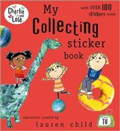 Charlie and Lola : My Collecting Sticker Book - Child, Lauren
