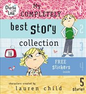 Charlie and Lola : My Completely Best Story Collection - Child, Lauren