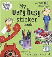 Charlie and Lola : My Very Busy Sticker Book - Child, Lauren