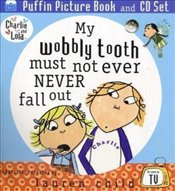 Charlie and Lola : My Wobbly Tooth Must Not Ever Never Fall Out : Puffin Picture Book and CD Set - Child, Lauren