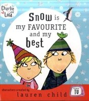Charlie and Lola : Snow is My Favourite and My Best - Child, Lauren