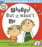 Charlie and Lola : Whoops! But it Wasnt Me : Puffin Picture Book and CD Set - Child, Lauren